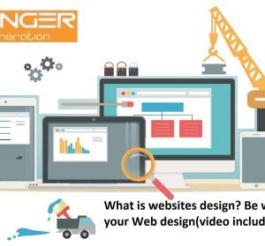 What is websites design? Be with us for your Web design(video included)